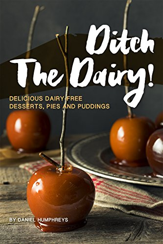 Ditch the Dairy!: Delicious Dairy-Free Desserts, Pies and Puddings by Daniel Humphreys