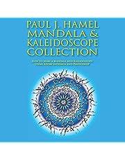 PAUL J. HAMEL MANDALA & KALEIDOSCOPE COLLECTION: How to Make a Mandala and Kaleidoscope Using Adobe InDesign and Photoshop