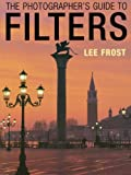Photographer's Guide to Filters, Lee Frost, 0715314009