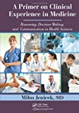 img - for A Primer on Clinical Experience in Medicine: Reasoning, Decision Making, and Communication in Health Sciences by Milos Jenicek MD (2012-08-08) book / textbook / text book