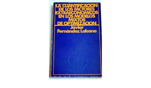 LA CUANTIFICACION DE LOS FACTORES EXTRAECONOMICOS EN LOS MODELOS MIXTOS DE OPTIMIZACION.: Amazon.es: Javier. Fernández Lalcona: Libros