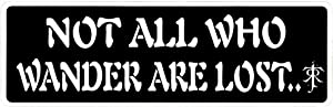 """Not All Who Wander are Lost ~ J.R.R. Tolkien - Small Bumper Sticker or Laptop Decal (5.5"""" x 1.75"""")"""