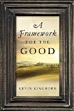 img - for A Framework for the Good book / textbook / text book