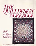 The Quilt Design Workbook, Beth Gutcheon and Jeffrey Gutcheon, 0892560045