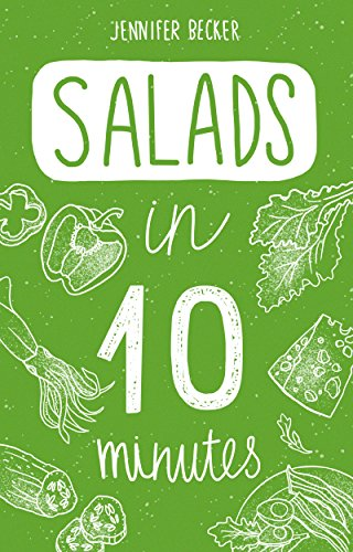 Salads in 10 minutes: Everything You Need In 1 Book- Recipes Tried & True In No Time (10 minutes dishes Book 2) by Jennifer Becker