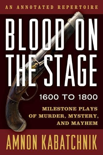 Blood on the Stage, 1600 to 1800: Milestone Plays of Murder, Mystery, and Mayhem by Rowman & Littlefield Publishers