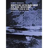 British Generalship on the Western Front 1914–1918: Defeat into Victory
