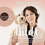 Hilde - Mein neues Leben als Frauchen: Über Sehnsucht an der Leine, Irrsinn auf der Hundewiese und spätes Glück mit Gassibeutel | Ildikó von Kürthy