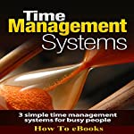 Time Management Systems: 3 Simple Time Management Systems for Busy People |  How To eBooks