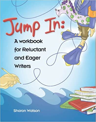 Amazon.com: Jump In: A Workbook for Reluctant and Eager Writers (student workbook only) (9781932012743): Sharon Watson: Books