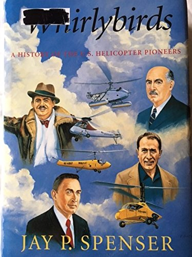 Whirlybirds: A History of the U.S. Helicopter Pioneers
