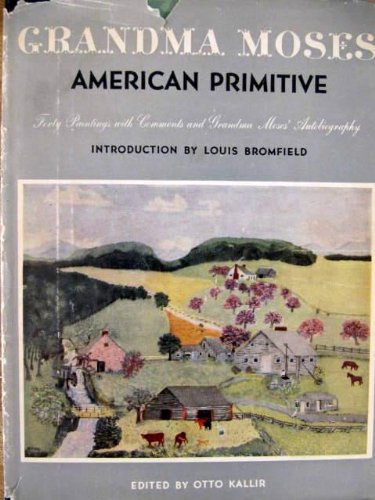 Moses Paintings Grandma - Grandma Moses, American Primitive; 40 Paintings with Comments by Grandma Moses, Together with Her Life's History