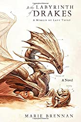 In the Labyrinth of Drakes: A Memoir by Lady Trent (The Lady Trent Memoirs) Hardcover – April 5, 2016 by Marie Brennan