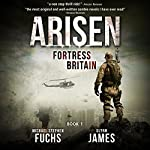 Fortress Britain: Arisen, Book 1 | Michael Stephen Fuchs,Glynn James