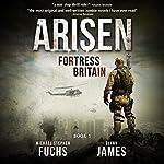 Fortress Britain: Arisen, Book 1 | Michael Stephen Fuchs,Glynn James