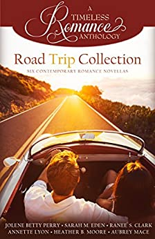 Road Trip Collection (A Timeless Romance Anthology Book 17) by [Perry, Jolene Betty, Eden, Sarah M., Clark, Ranee` S., Lyon, Annette, Moore, Heather B., Mace, Aubrey]