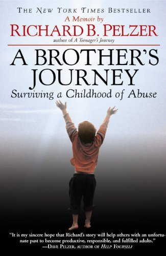 A Brother's Journey: Surviving a Childhood of Abuse by Pelzer, Richard B.