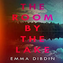 The Room by the Lake Audiobook by Emma Dibdin Narrated by Emma Dibdin