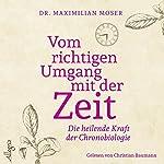 Vom richtigen Umgang mit der Zeit: Die heilende Kraft der Chronobiologie   Maximilian Moser