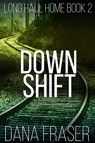 Down Shift  (A Post-Apocalyptic Survival Thriller) (Long Haul Home Book 2) by [Fraser, Dana]