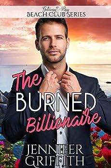 The Burned Billionaire (Clean Billionaire Beach Club Book 16) by [Griffith, Jennifer]
