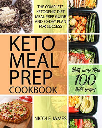 KETO MEAL PREP COOKBOOK: The Complete Ketogenic Diet Meal Prep Guide And 30-Day Plan For Success (The Ketogenic Diet Cookbooks Book 1) by [James, Nicole]