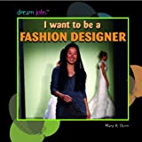 I Want to Be a Fashion Designer, Mary R. Dunn, 1404244727
