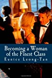 Becoming a Woman of the Finest Class, Eunice Leong-Tan, 1461197651