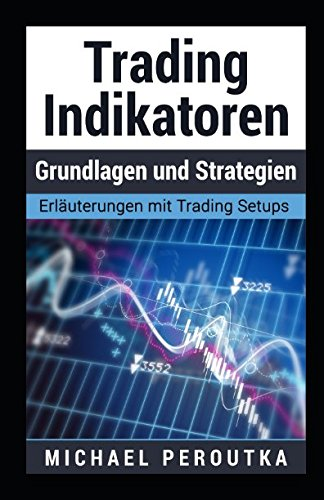 Trading Indikatoren - Grundlagen und Strategien Taschenbuch – 10. April 2017 Michael Peroutka Independently published 1521077258 Non-Classifiable