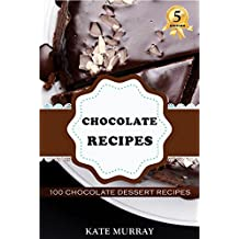 Chocolate Recipes: 100 Chocolate Dessert Recipes for Home Baking (+BONUS: 100 free recipes) (100 Murray's Recipes Book 5)
