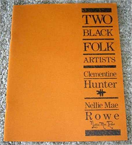2 Black Folk Artists Clementine Hunter And Nellie Mae Rowe