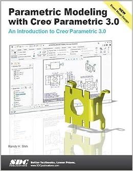 Parametric Modeling with Creo Parametric 3 0: Randy Shih
