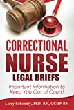 Correctional Nurse Legal Briefs: Important Information to Keep You Out of Court