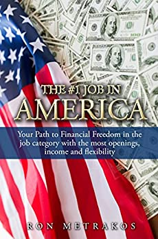 The #1 Job In America: Your path to Financial Freedom in the Job category with the Most openings, income and flexibility by [Metrakos, Ron]