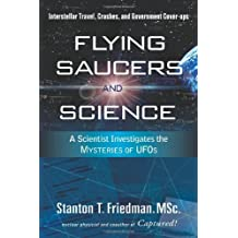 Flying Saucers and Science: A Scientist Investigates the Mysteries of UFOs: Interstellar Travel, Crashes, and Government Cover-Ups: A Scientist Investigates the Mysteries of UFO's