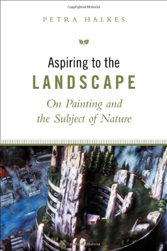 Read Online Aspiring to the Landscape: On Painting and the Subject of Nature ePub fb2 ebook
