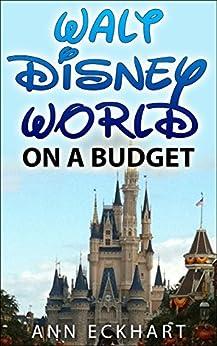 Walt Disney World On A Budget (2018) by [Eckhart, Ann]