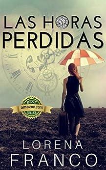 Las horas perdidas (Spanish Edition) by [Franco, Lorena]
