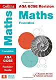 Collins GCSE Revision and Practice - New 2015 Curriculum – AQA GCSE Maths Foundation Tier: Revision Guide