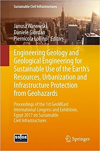 Engineering Geology and Geological Engineering for Sustainable Use of the Earth's Resources, Urbanization and Infrastructure Protection from ... 2017 on Sustainable Civil Infrastructures