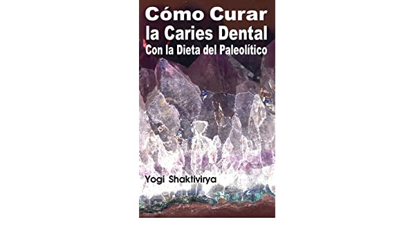 Amazon.com: Cómo Curar la Caries Dental Con la Dieta del Paleolítico (Spanish Edition) eBook: Russell Symonds: Kindle Store