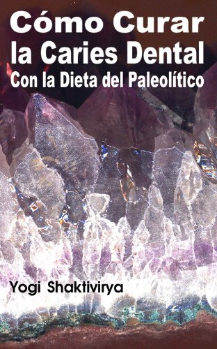 Cómo Curar la Caries Dental Con la Dieta del Paleolítico (Spanish Edition) by [