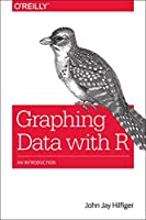 Graphing Data with R: An Introduction Front Cover