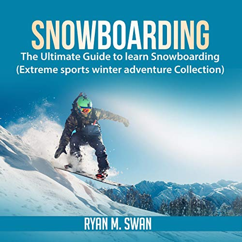 Pdf Outdoors Snowboarding: The Ultimate Guide to Learn Snowboarding: Extreme Sports Winter Adventure Collection