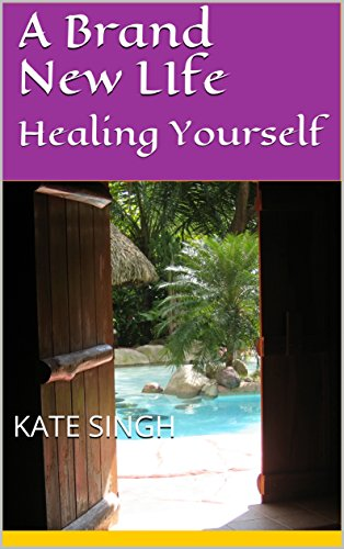 A Brand New Life: Healing Yourself by [Singh, Kate]