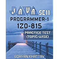Java Se 11 Programmer-1 -1z0-815 Practice Test (Topic-Wise): Hundreds of Questions to assess your 1Z0-815 exam…