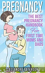 Pregnancy:: The BEST Pregnancy Handbook For First Time Moms And Dads (Pregnancy Guide,Parenting Guide, Childbirth, Motherhood,pregnancy diet,Breastfeeding, Newborn, Infant Care 1)