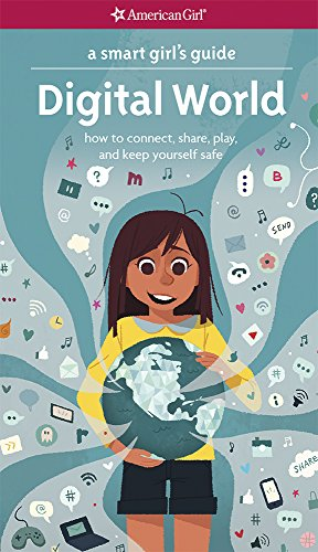 A Smart Girl's Guide: Digital World: How to Connect, Share, Play, and Keep Yourself Safe (A Smart Girl's Guides)