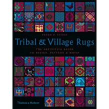 Tribal and Village Rugs: The Definitive Guide To Design Pattern And Motif