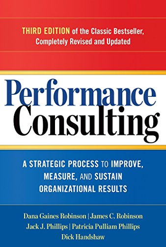 Performance Consulting  A Strategic Process To Improve  Measure  And Sustain Organizational Results